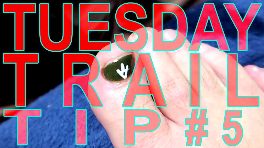 Tuesday Trail Tip #5 Nails