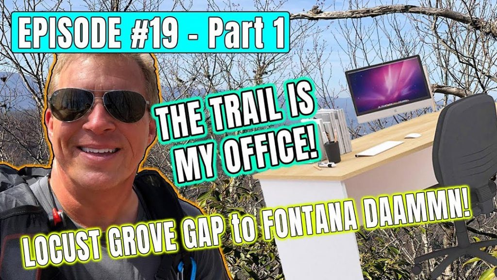 Episode 19 Part 1 – The Trail is my Office!!  – Locust Grove Gap to Fontana DAAAMMN!